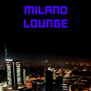Milano Lounge : Chill, Lounge, Electro